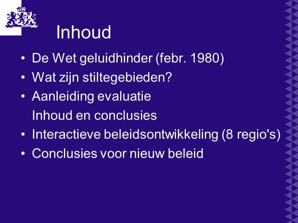 Inhoud De Wet geluidhinder (febr. 1980) Wat zijn stiltegebieden? Aanleiding evaluatie Inhoud en conclusies Interactieve beleidsontwikkeling (8 regio's