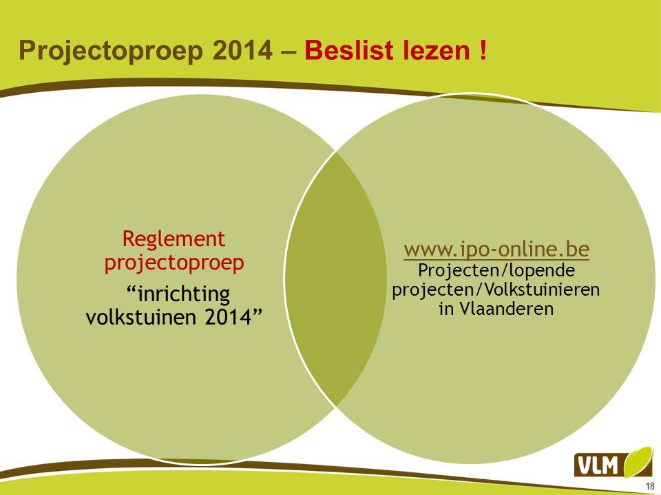 """18 Projectoproep 2014 – Beslist lezen ! Reglement projectoproep """"inrichting volkstuinen 2014"""" www.ipo-online.be www.ipo-online.be Projecten/lopende pr"""
