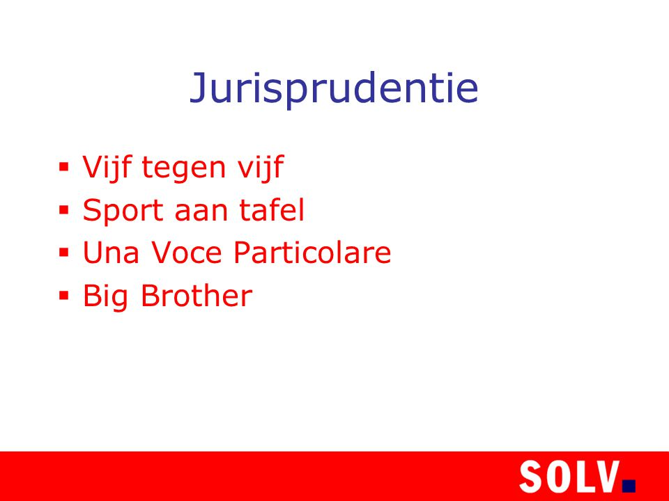 Jurisprudentie  Vijf tegen vijf  Sport aan tafel  Una Voce Particolare  Big Brother
