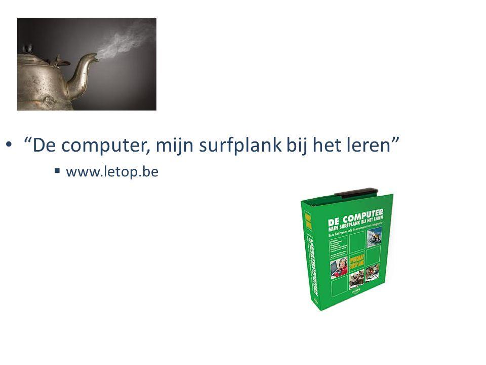 """""""De computer, mijn surfplank bij het leren""""  www.letop.be"""
