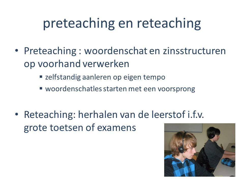 preteaching en reteaching Preteaching : woordenschat en zinsstructuren op voorhand verwerken  zelfstandig aanleren op eigen tempo  woordenschatles s