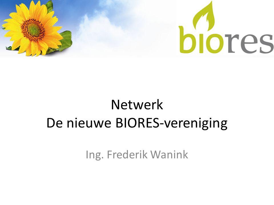Netwerk De nieuwe BIORES-vereniging Ing. Frederik Wanink