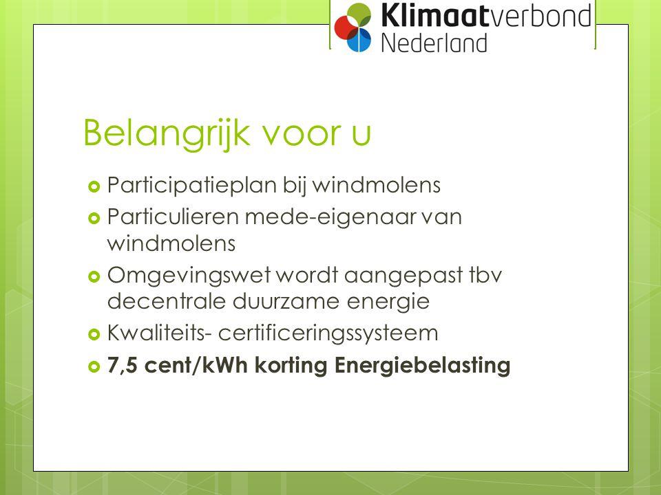 Belangrijk voor u  Participatieplan bij windmolens  Particulieren mede-eigenaar van windmolens  Omgevingswet wordt aangepast tbv decentrale duurzam