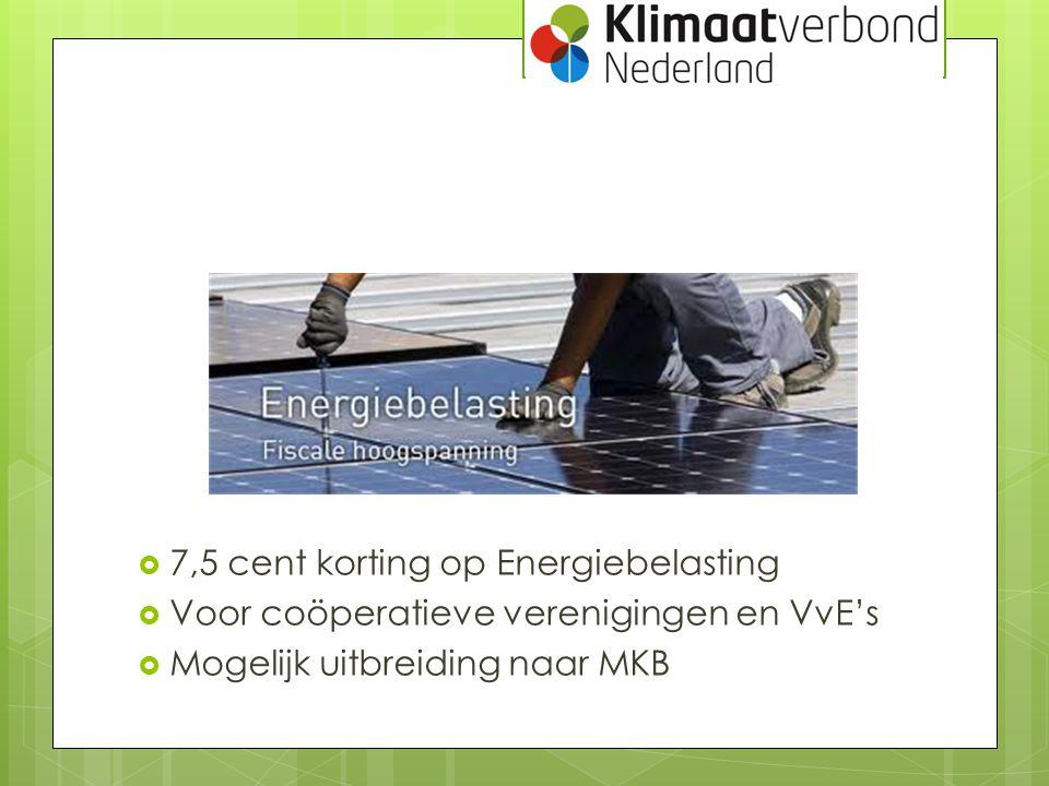  7,5 cent korting op Energiebelasting  Voor coöperatieve verenigingen en VvE's  Mogelijk uitbreiding naar MKB