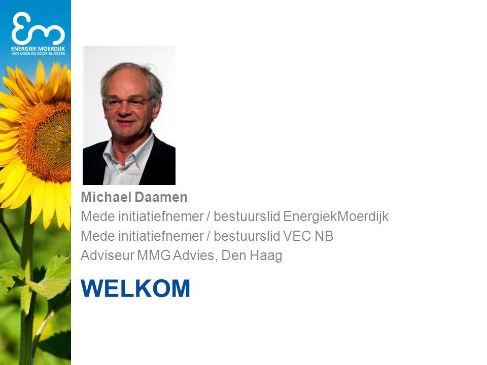 WELKOM Michael Daamen Mede initiatiefnemer / bestuurslid EnergiekMoerdijk Mede initiatiefnemer / bestuurslid VEC NB Adviseur MMG Advies, Den Haag