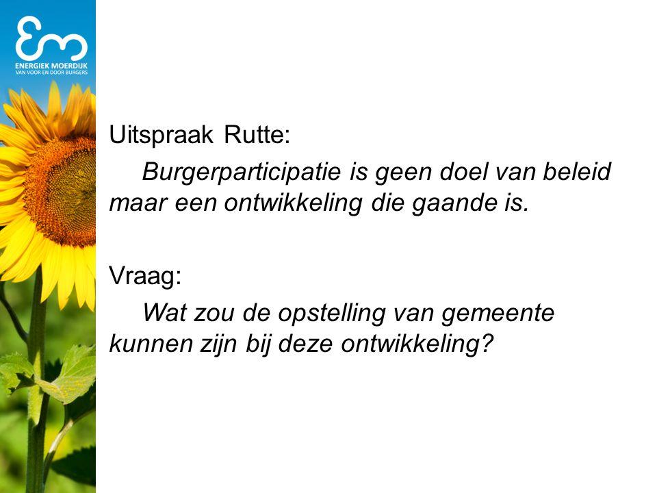 Uitspraak Rutte: Burgerparticipatie is geen doel van beleid maar een ontwikkeling die gaande is. Vraag: Wat zou de opstelling van gemeente kunnen zijn