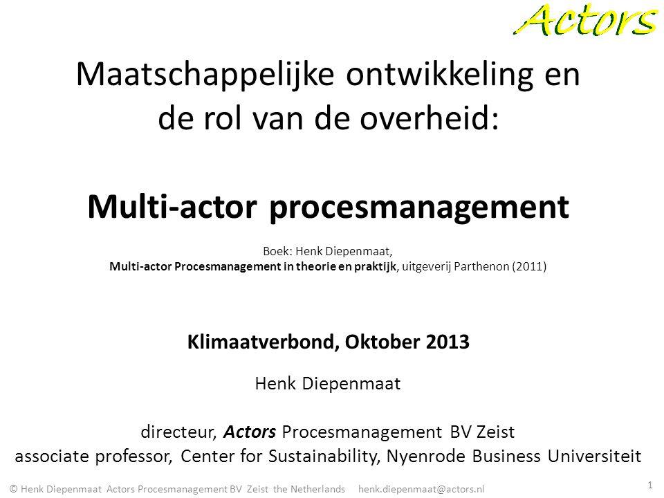 © Henk Diepenmaat Actors Procesmanagement BV Zeist the Netherlands henk.diepenmaat@actors.nl Maatschappelijke ontwikkeling en de rol van de overheid: