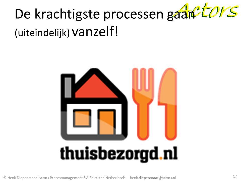 © Henk Diepenmaat Actors Procesmanagement BV Zeist the Netherlands henk.diepenmaat@actors.nl De krachtigste processen gaan (uiteindelijk) vanzelf! 17