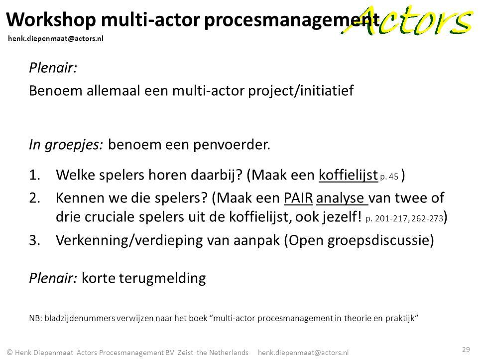 © Henk Diepenmaat Actors Procesmanagement BV Zeist the Netherlands henk.diepenmaat@actors.nl Workshop multi-actor procesmanagement henk.diepenmaat@act