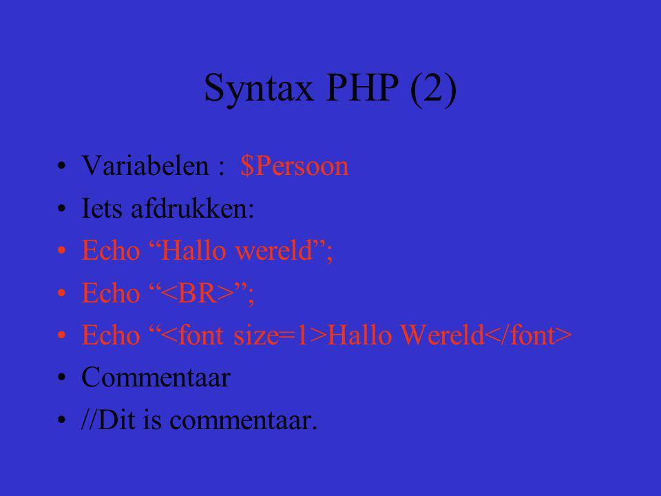 Syntax PHP (2) Variabelen : $Persoon Iets afdrukken: Echo Hallo wereld ; Echo ; Echo Hallo Wereld Commentaar //Dit is commentaar.