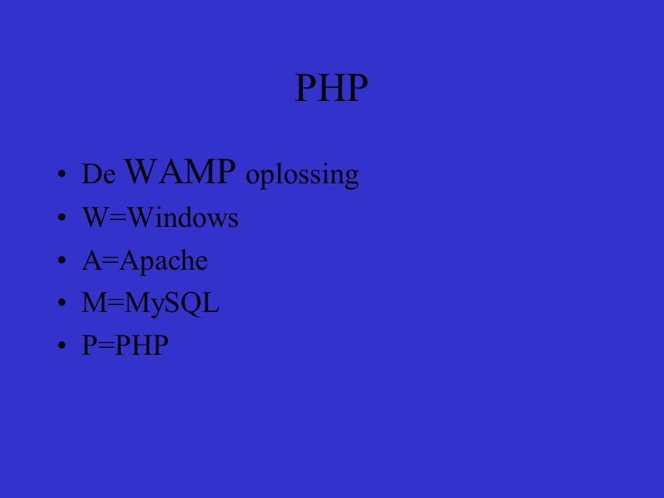 PHP De WAMP oplossing W=Windows A=Apache M=MySQL P=PHP