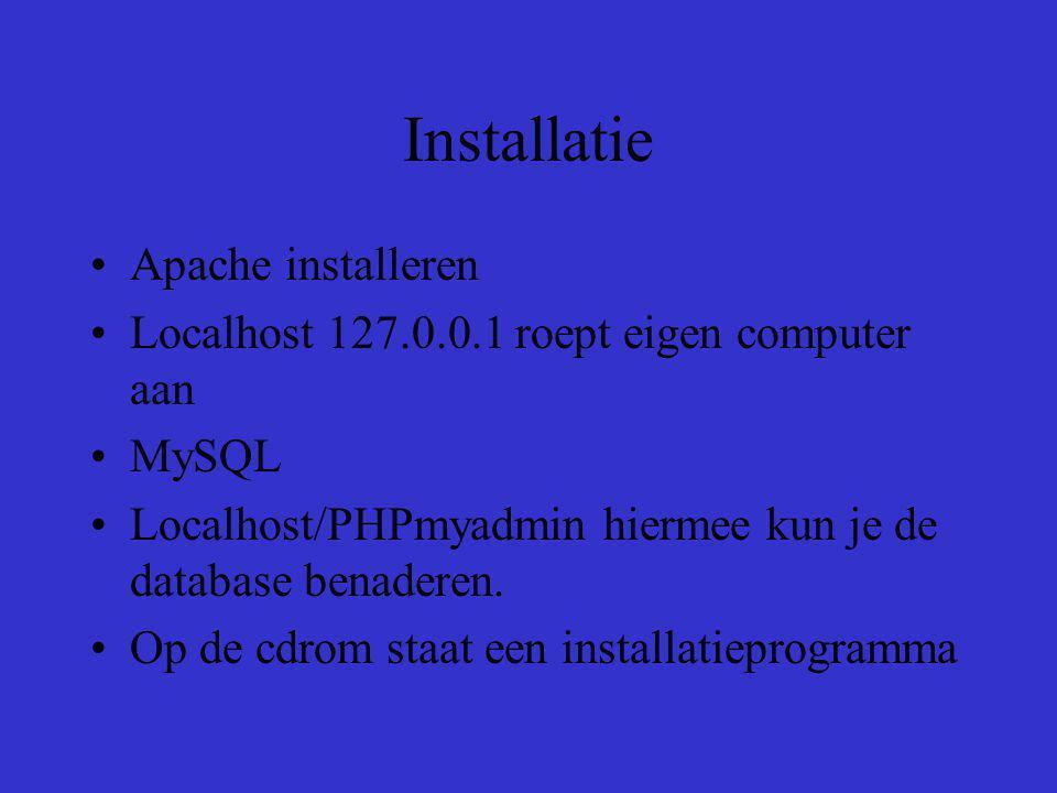 Installatie Apache installeren Localhost 127.0.0.1 roept eigen computer aan MySQL Localhost/PHPmyadmin hiermee kun je de database benaderen. Op de cdr