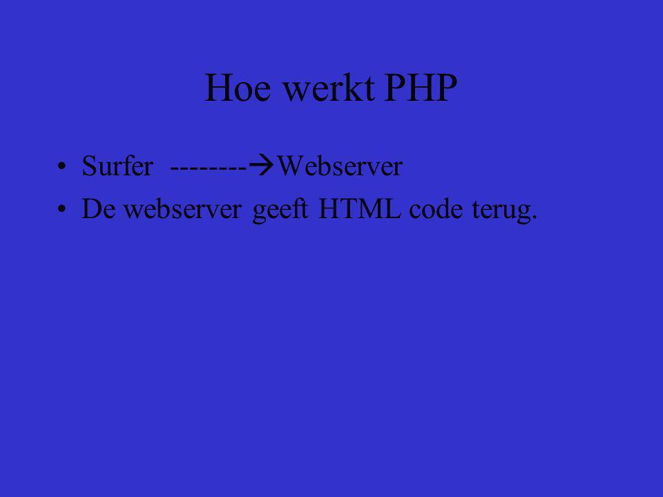 Hoe werkt PHP Surfer --------  Webserver De webserver geeft HTML code terug.