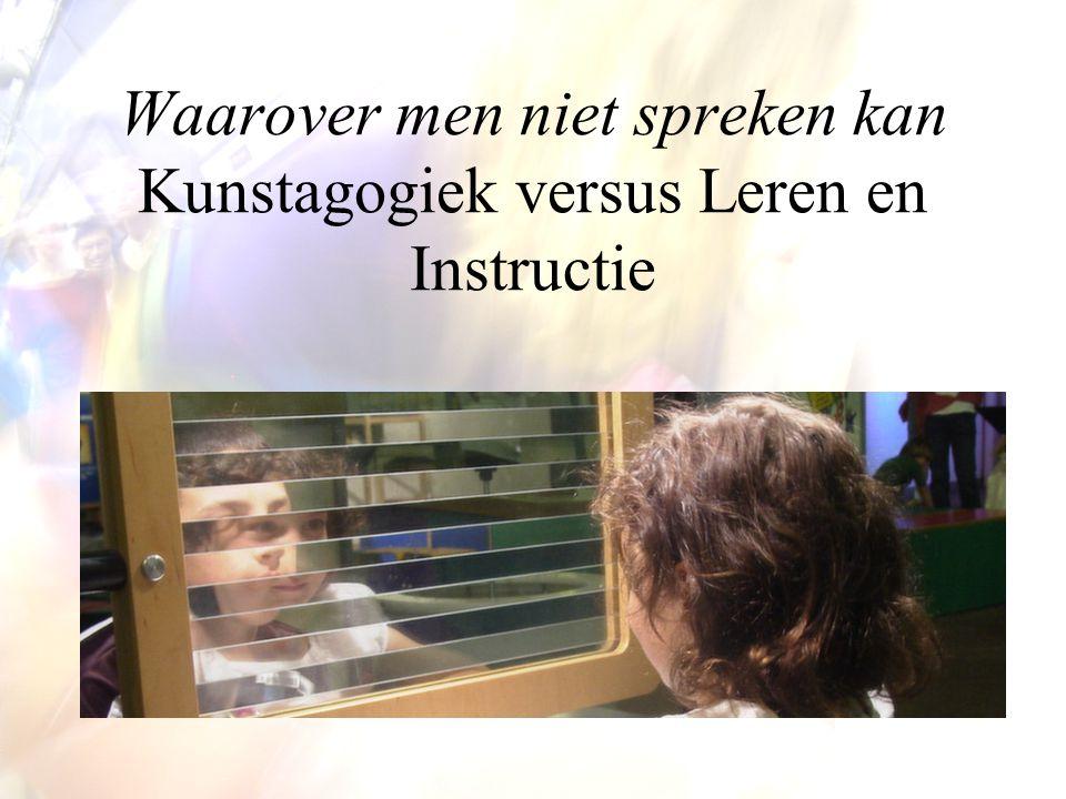 Waarover men niet spreken kan Kunstagogiek versus Leren en Instructie