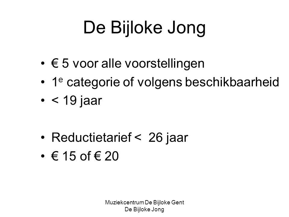 Muziekcentrum De Bijloke Gent De Bijloke Jong De Bijloke Jong € 5 voor alle voorstellingen 1 e categorie of volgens beschikbaarheid < 19 jaar Reductietarief < 26 jaar € 15 of € 20