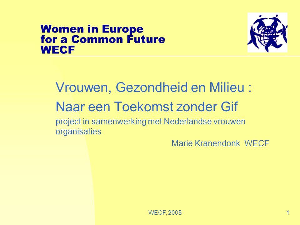 WECF, 20051 Women in Europe for a Common Future WECF Vrouwen, Gezondheid en Milieu : Naar een Toekomst zonder Gif project in samenwerking met Nederlan