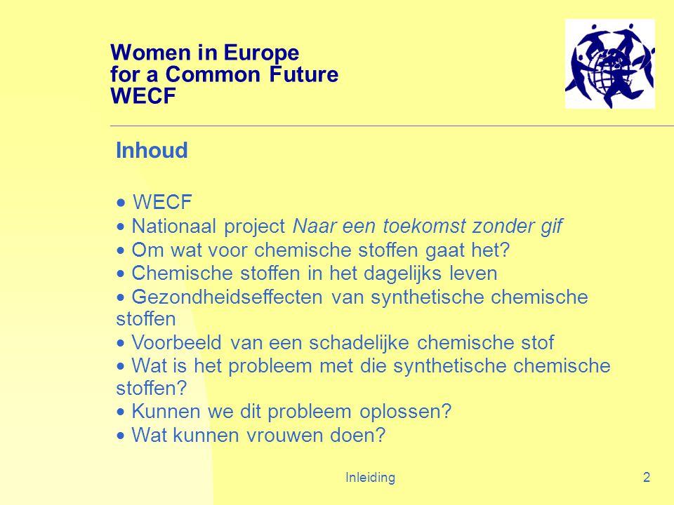 Inleiding2 Women in Europe for a Common Future WECF Inhoud  WECF  Nationaal project Naar een toekomst zonder gif  Om wat voor chemische stoffen gaat het.