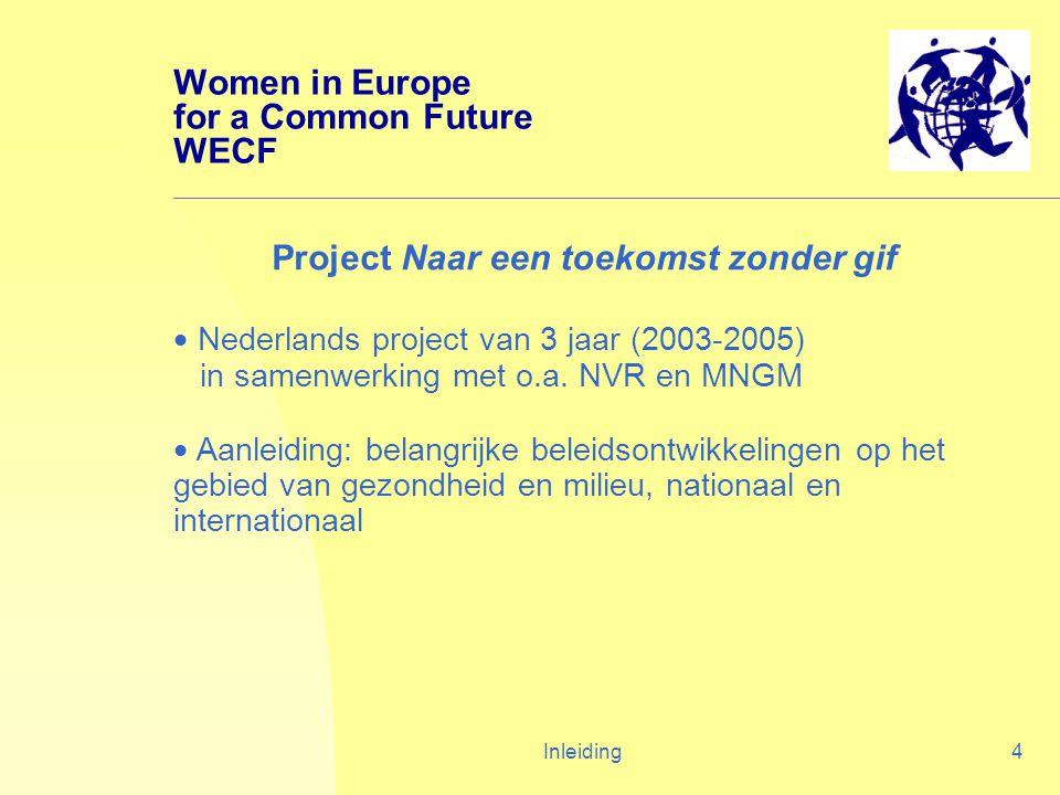 Inleiding4 Women in Europe for a Common Future WECF Project Naar een toekomst zonder gif  Nederlands project van 3 jaar (2003-2005) in samenwerking met o.a.