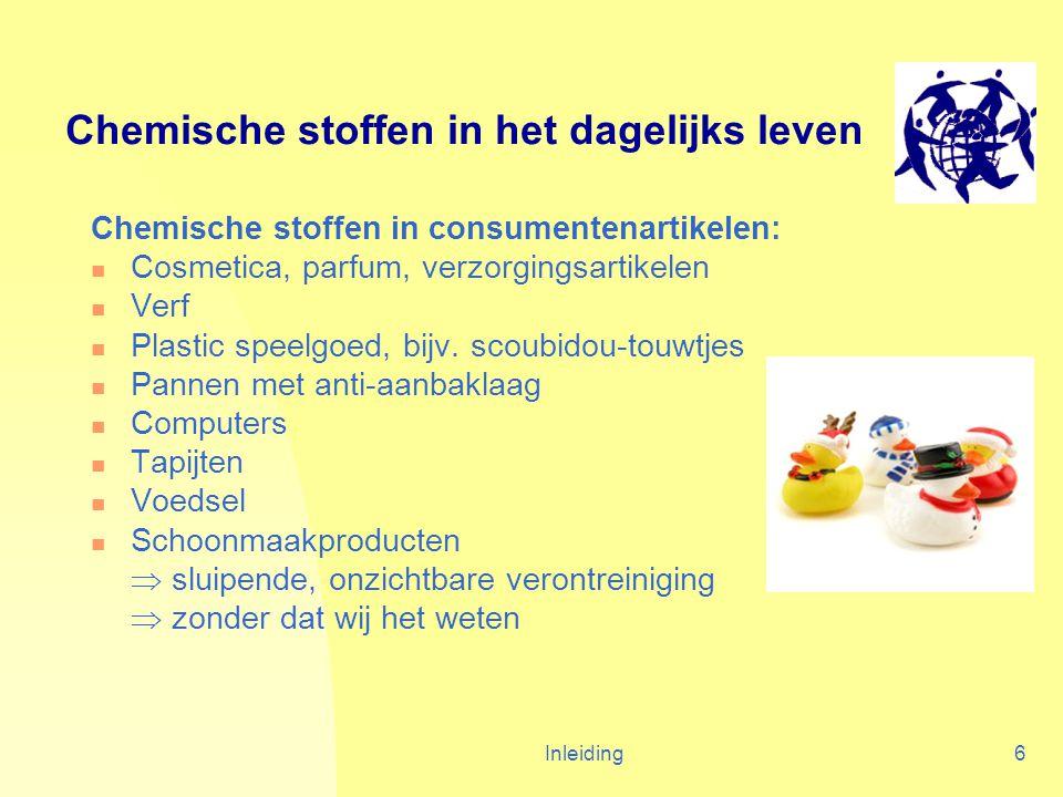 Inleiding6 Chemische stoffen in het dagelijks leven Chemische stoffen in consumentenartikelen: Cosmetica, parfum, verzorgingsartikelen Verf Plastic speelgoed, bijv.