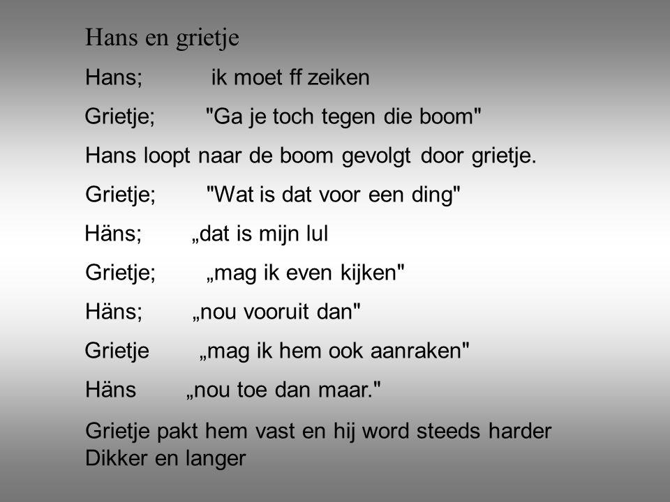 Hans en grietje Hans; ik moet ff zeiken Grietje;
