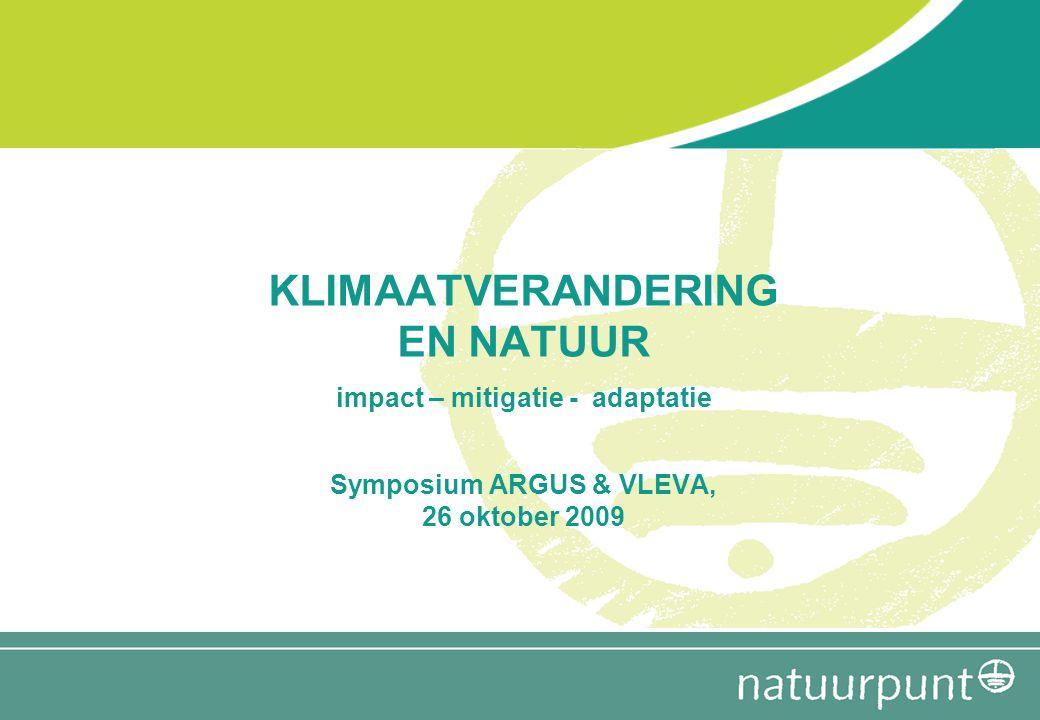KLIMAATVERANDERING EN NATUUR impact – mitigatie - adaptatie Symposium ARGUS & VLEVA, 26 oktober 2009