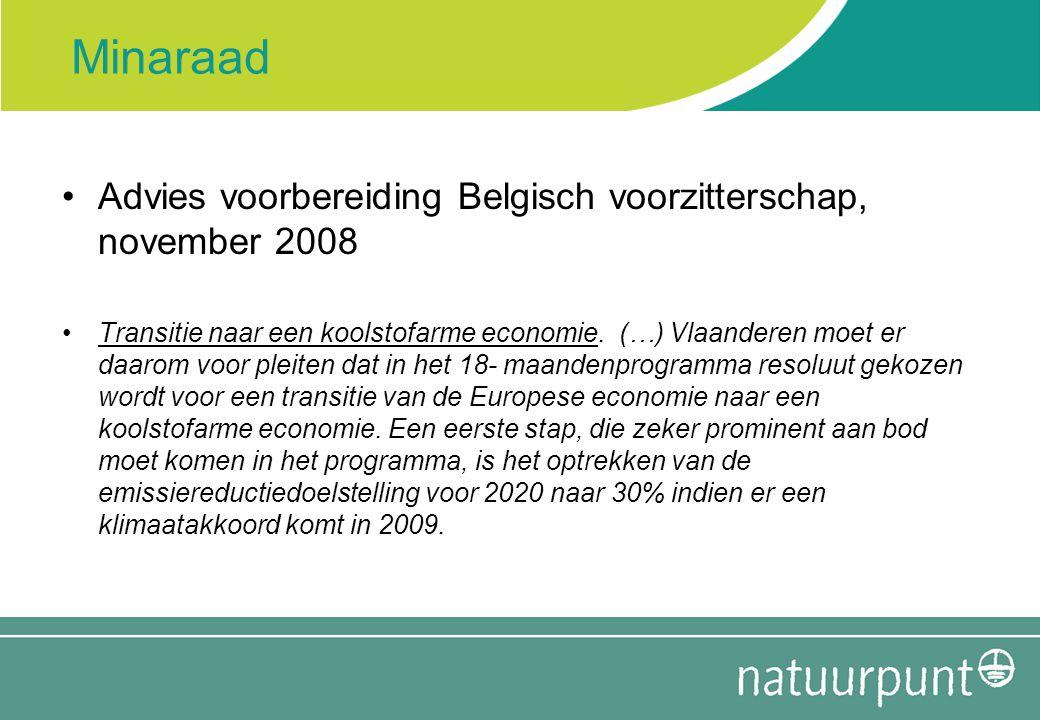 Minaraad Advies voorbereiding Belgisch voorzitterschap, november 2008 Transitie naar een koolstofarme economie. (…) Vlaanderen moet er daarom voor ple