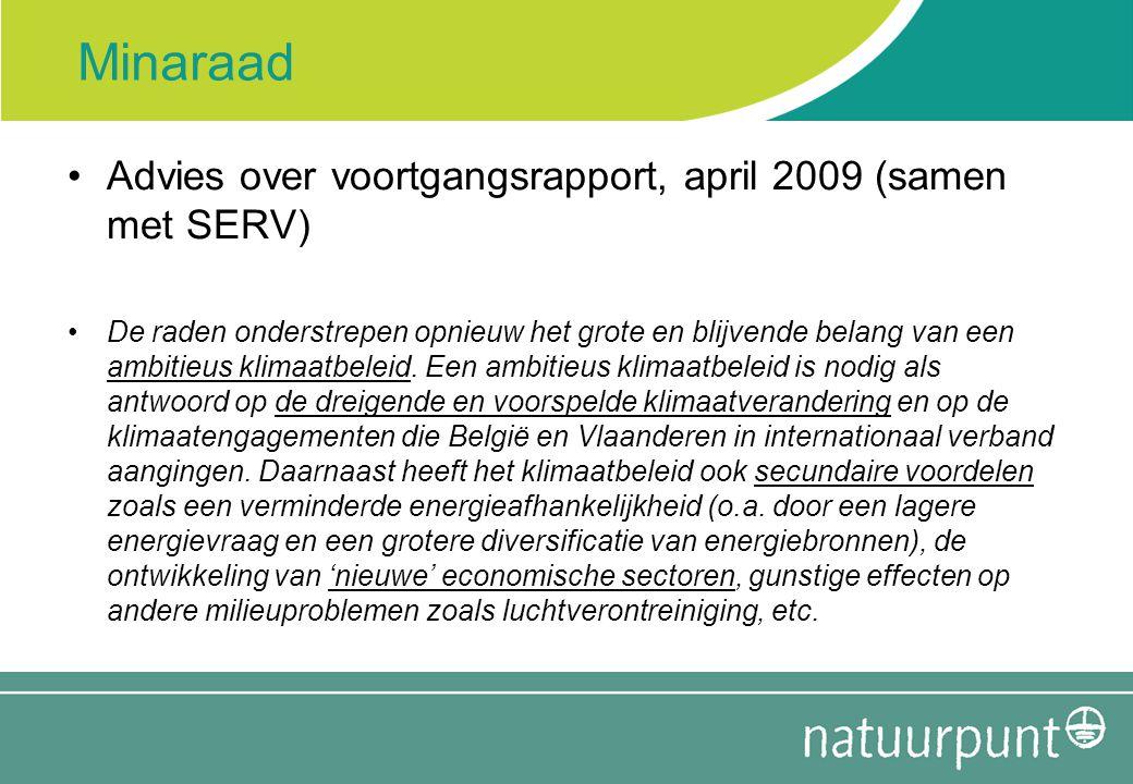 Minaraad Advies over voortgangsrapport, april 2009 (samen met SERV) De raden onderstrepen opnieuw het grote en blijvende belang van een ambitieus klim