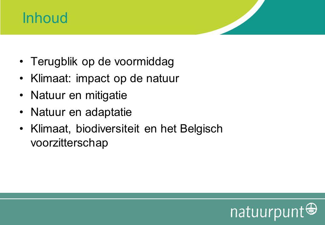 Inhoud Terugblik op de voormiddag Klimaat: impact op de natuur Natuur en mitigatie Natuur en adaptatie Klimaat, biodiversiteit en het Belgisch voorzit
