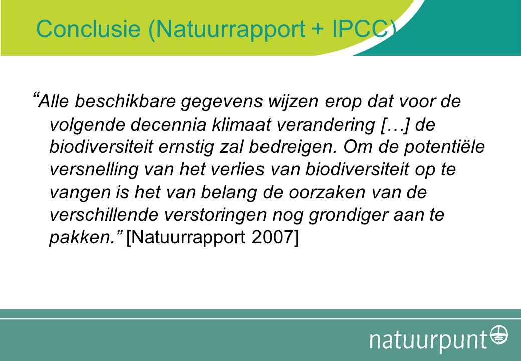 """Conclusie (Natuurrapport + IPCC) """" Alle beschikbare gegevens wijzen erop dat voor de volgende decennia klimaat verandering […] de biodiversiteit ernst"""