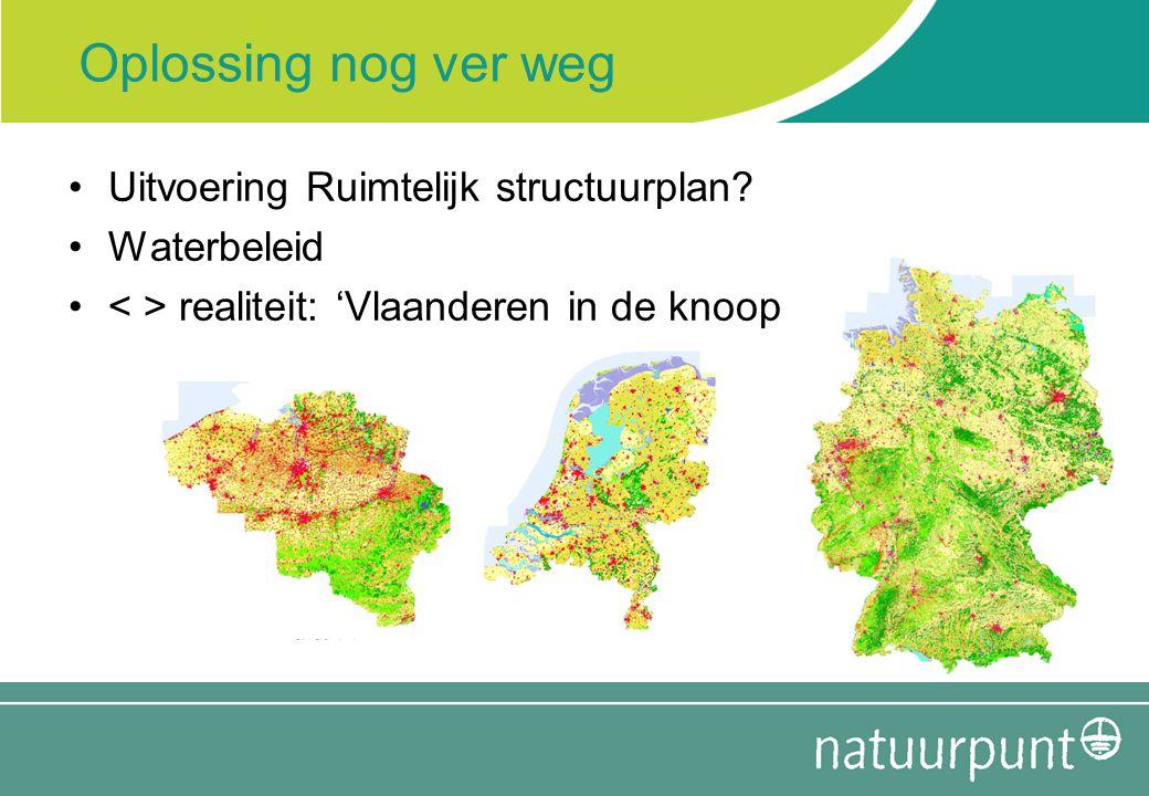 Oplossing nog ver weg Uitvoering Ruimtelijk structuurplan? Waterbeleid realiteit: 'Vlaanderen in de knoop