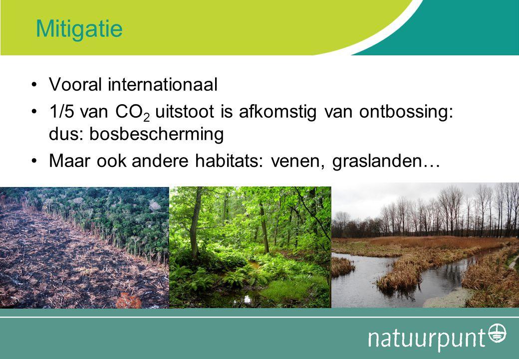 Mitigatie Vooral internationaal 1/5 van CO 2 uitstoot is afkomstig van ontbossing: dus: bosbescherming Maar ook andere habitats: venen, graslanden…
