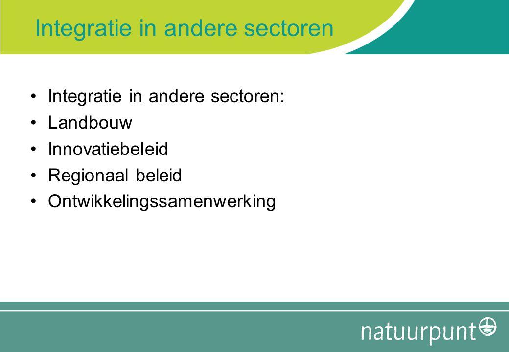 Integratie in andere sectoren Integratie in andere sectoren: Landbouw Innovatiebeleid Regionaal beleid Ontwikkelingssamenwerking