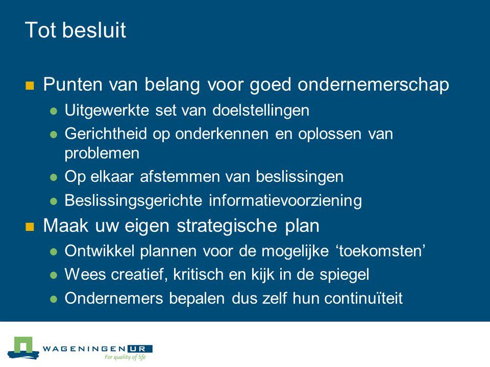 Tot besluit Punten van belang voor goed ondernemerschap Uitgewerkte set van doelstellingen Gerichtheid op onderkennen en oplossen van problemen Op elk
