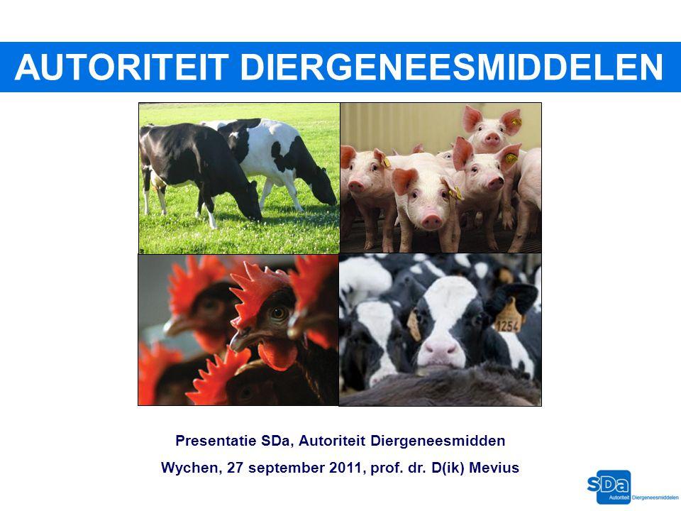 AUTORITEIT DIERGENEESMIDDELEN Presentatie SDa, Autoriteit Diergeneesmidden Wychen, 27 september 2011, prof. dr. D(ik) Mevius