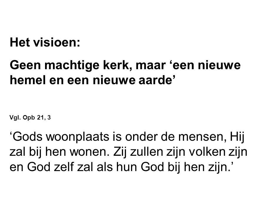 Het visioen: Geen machtige kerk, maar 'een nieuwe hemel en een nieuwe aarde' Vgl.