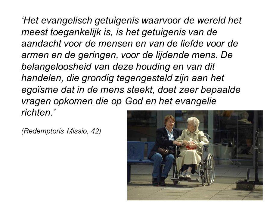 'Het evangelisch getuigenis waarvoor de wereld het meest toegankelijk is, is het getuigenis van de aandacht voor de mensen en van de liefde voor de armen en de geringen, voor de lijdende mens.