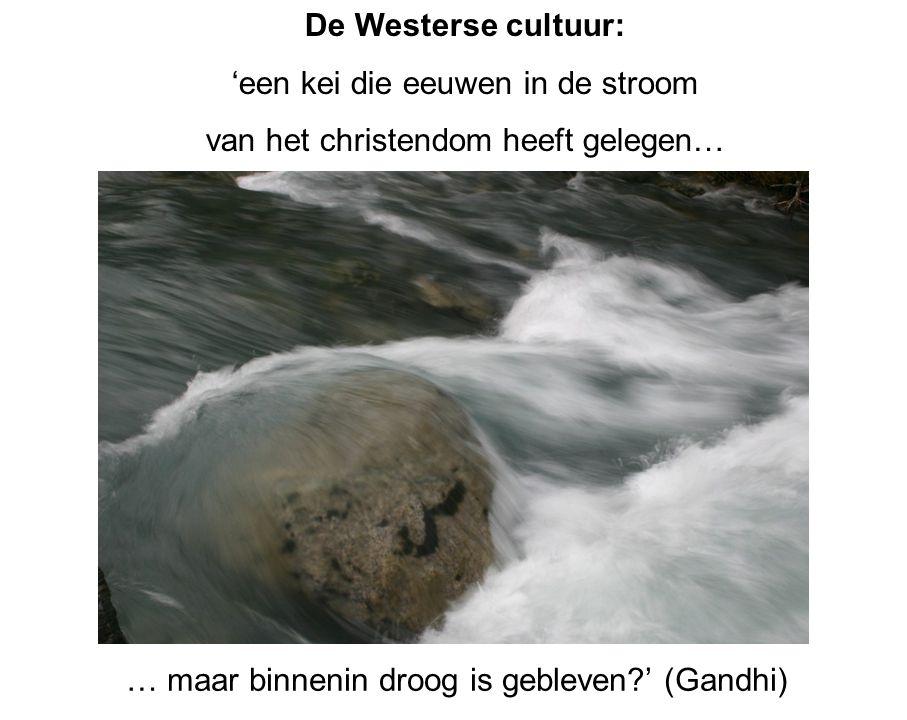 De Westerse cultuur: 'een kei die eeuwen in de stroom van het christendom heeft gelegen… … maar binnenin droog is gebleven ' (Gandhi)