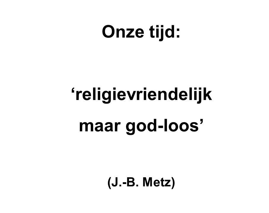 Onze tijd: 'religievriendelijk maar god-loos' (J.-B. Metz)