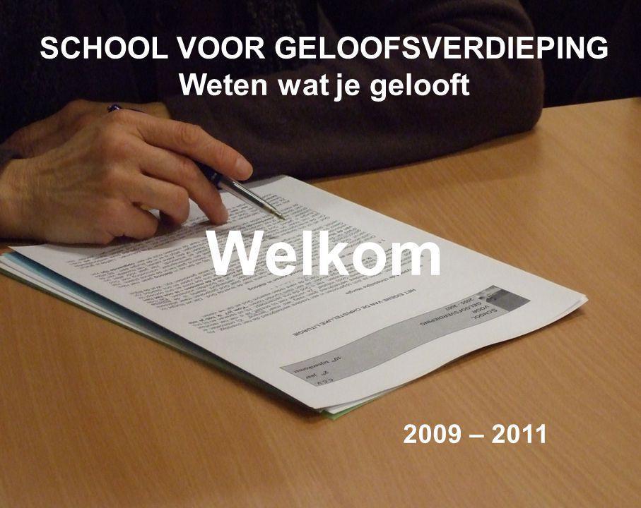 SCHOOL VOOR GELOOFSVERDIEPING Weten wat je gelooft Welkom 2009 – 2011