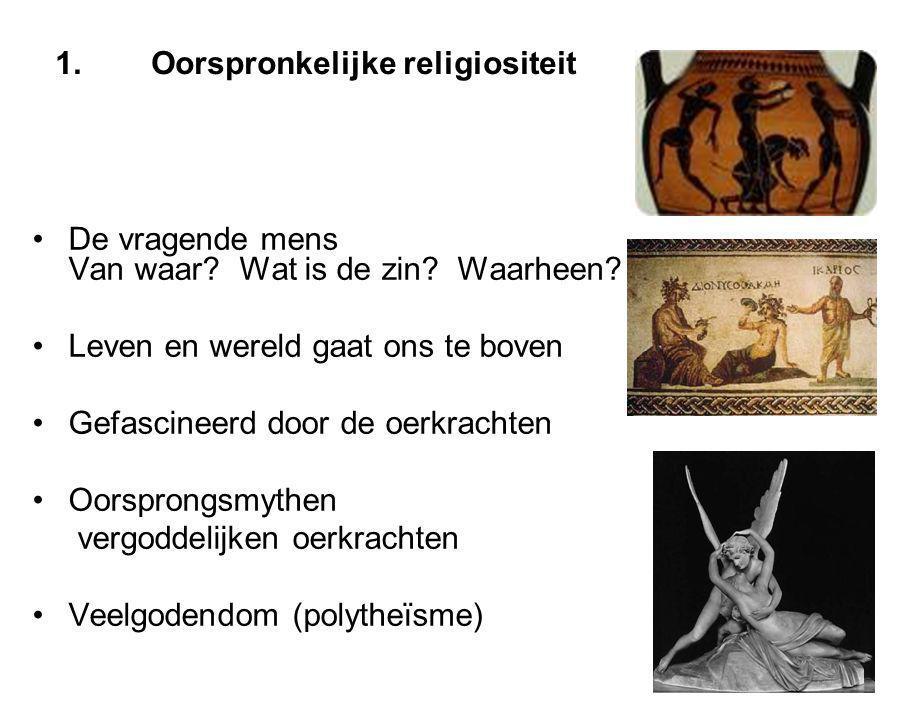 1.Oorspronkelijke religiositeit De vragende mens Van waar.