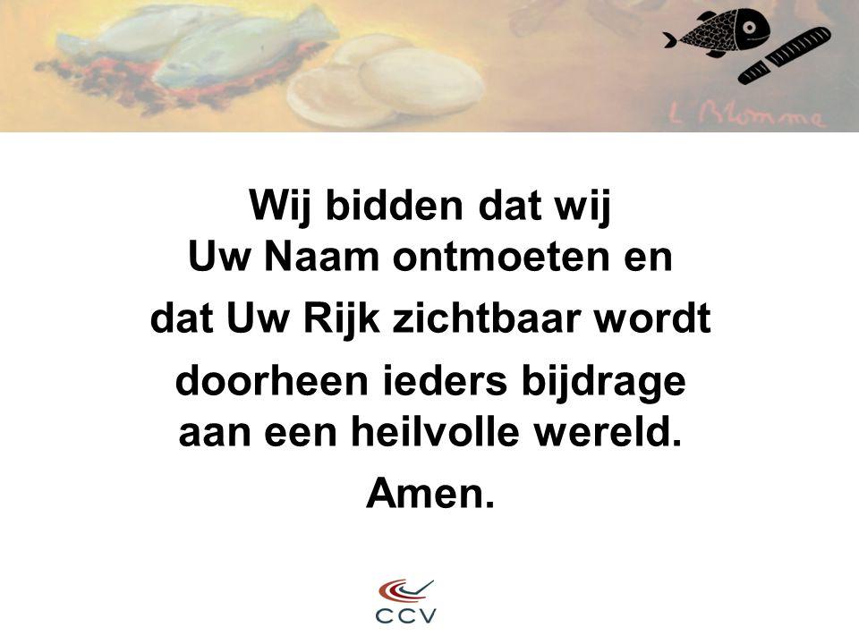 Wij bidden dat wij Uw Naam ontmoeten en dat Uw Rijk zichtbaar wordt doorheen ieders bijdrage aan een heilvolle wereld. Amen.