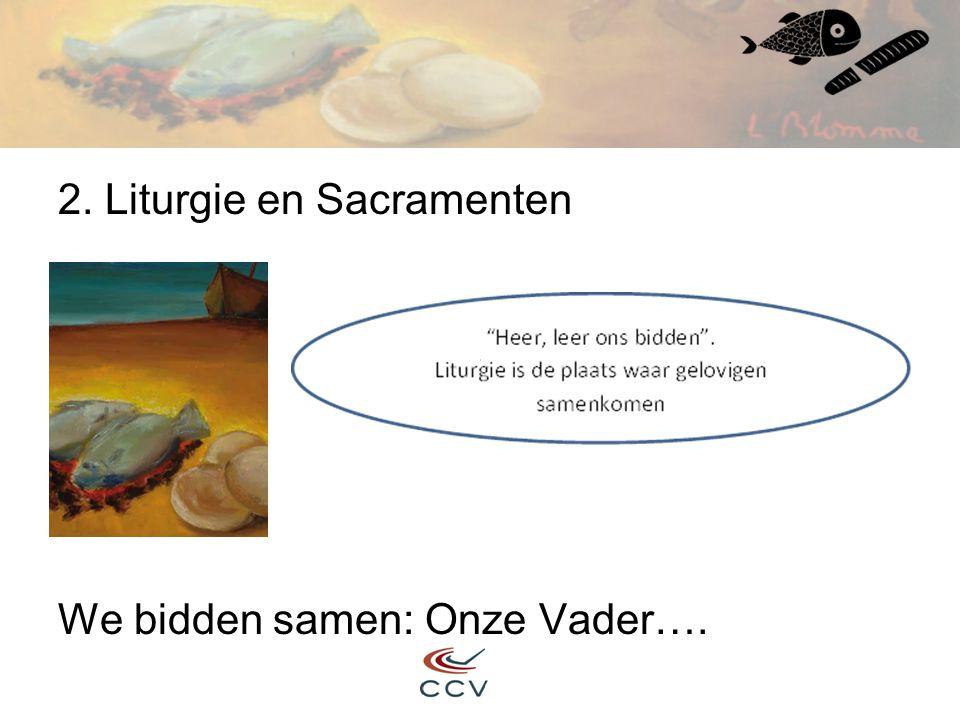 2. Liturgie en Sacramenten We bidden samen: Onze Vader….