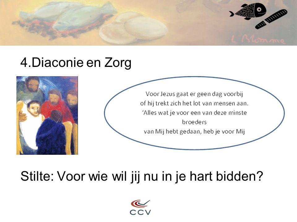 4.Diaconie en Zorg Stilte: Voor wie wil jij nu in je hart bidden?