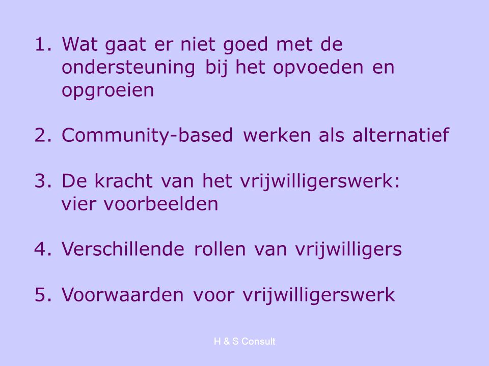 1.Wat gaat er niet goed met de ondersteuning bij het opvoeden en opgroeien 2.Community-based werken als alternatief 3.De kracht van het vrijwilligersw