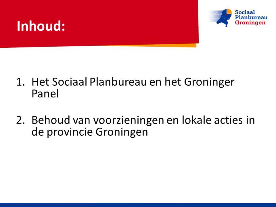 Inhoud: 1.Het Sociaal Planbureau en het Groninger Panel 2.Behoud van voorzieningen en lokale acties in de provincie Groningen