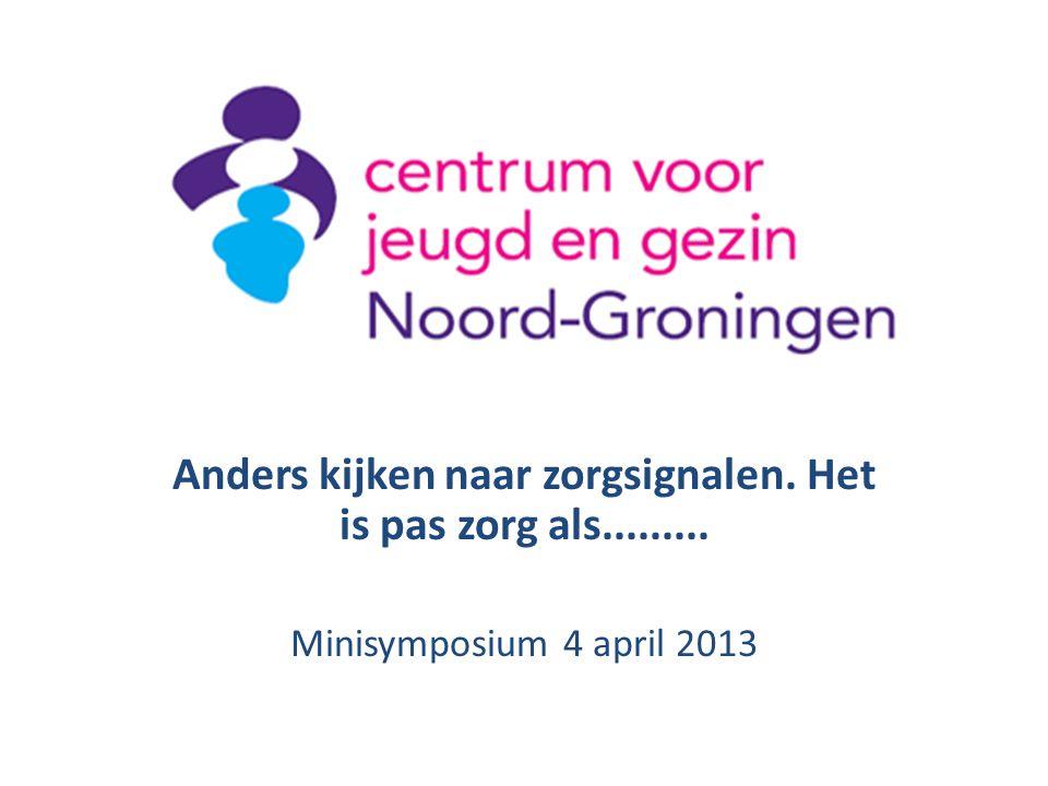 Anders kijken naar zorgsignalen. Het is pas zorg als......... Minisymposium 4 april 2013