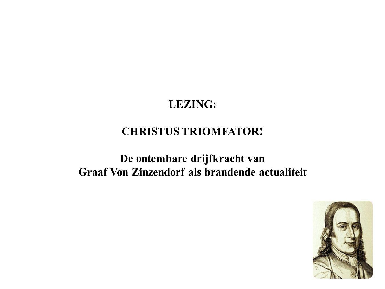 LEZING: CHRISTUS TRIOMFATOR! De ontembare drijfkracht van Graaf Von Zinzendorf als brandende actualiteit