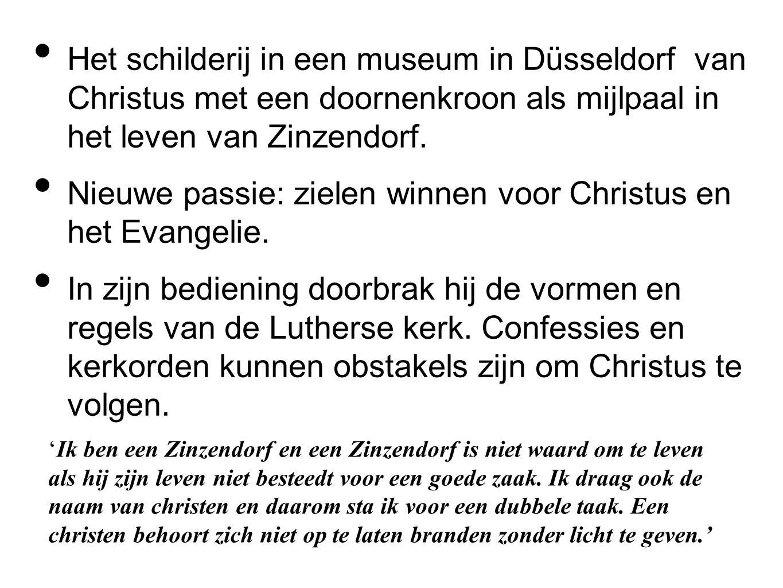 Het schilderij in een museum in Düsseldorf van Christus met een doornenkroon als mijlpaal in het leven van Zinzendorf. Nieuwe passie: zielen winnen vo