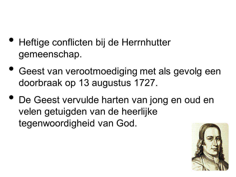 Heftige conflicten bij de Herrnhutter gemeenschap. Geest van verootmoediging met als gevolg een doorbraak op 13 augustus 1727. De Geest vervulde harte