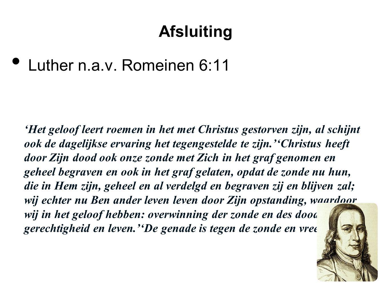 Luther n.a.v. Romeinen 6:11 Afsluiting 'Het geloof leert roemen in het met Christus gestorven zijn, al schijnt ook de dagelijkse ervaring het tegenges